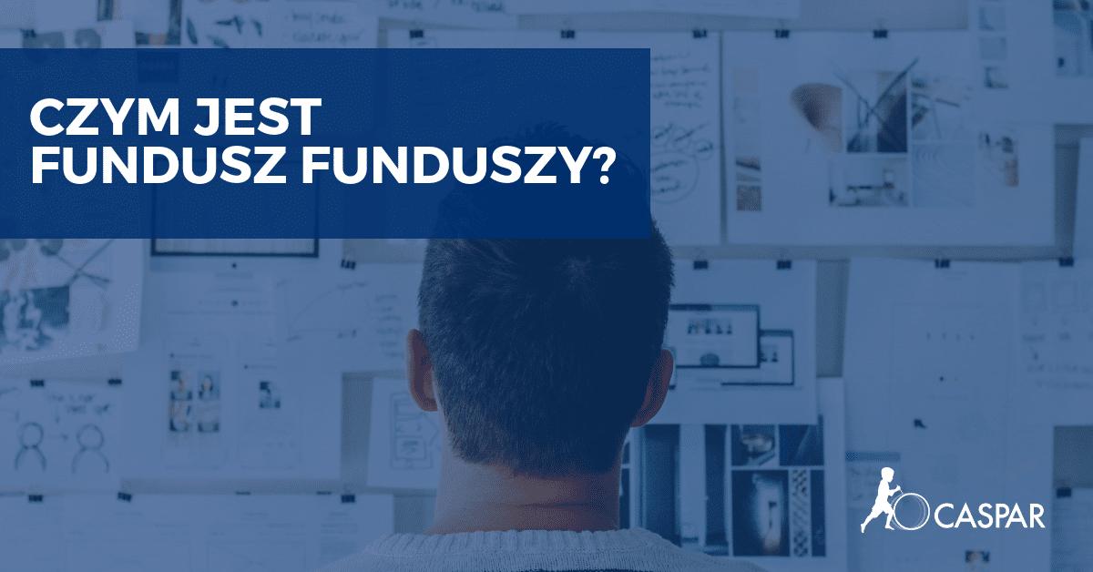 Fundusz funduszy - co znaczy to określenie?