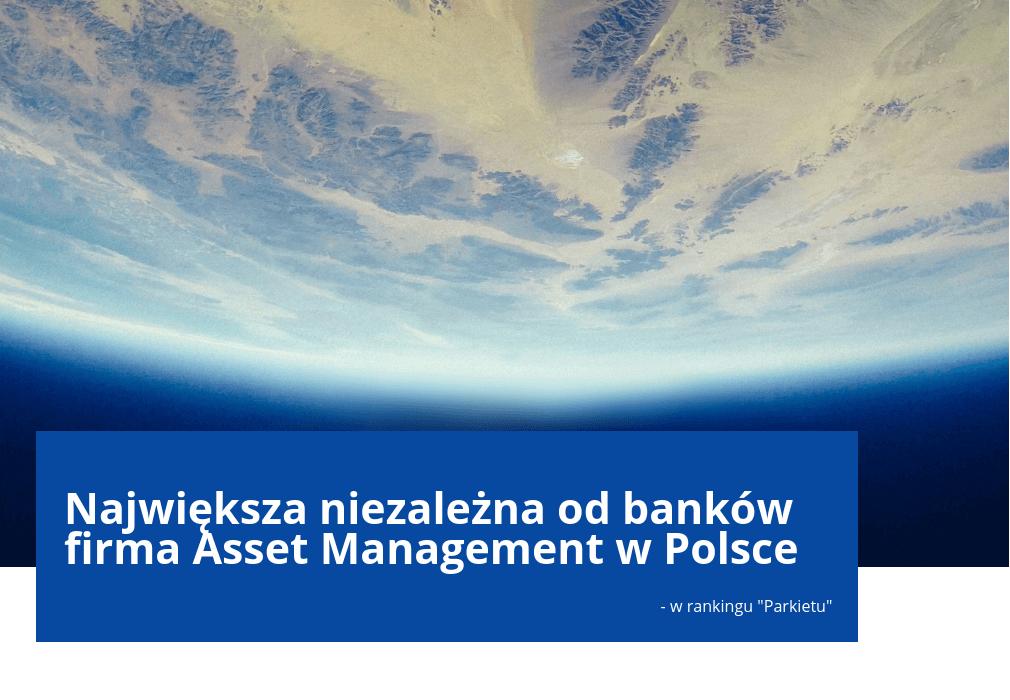 Asset management - jesteśmy jedną z największych, niezależnych firm tego typu w Polsce