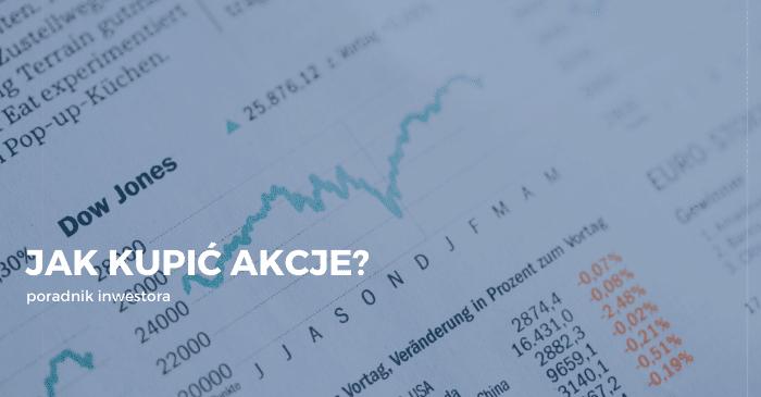 Jak kupić akcje? Odpowiadamy na częste pytanie początkujących i zaawansowanych inwestorów